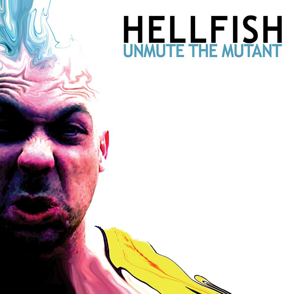 Hellfish-Unmute-The-Mutant